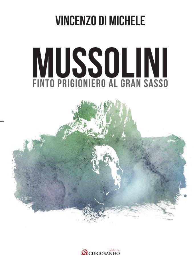 Mussolini Finto Prigioniero al Gran Sasso